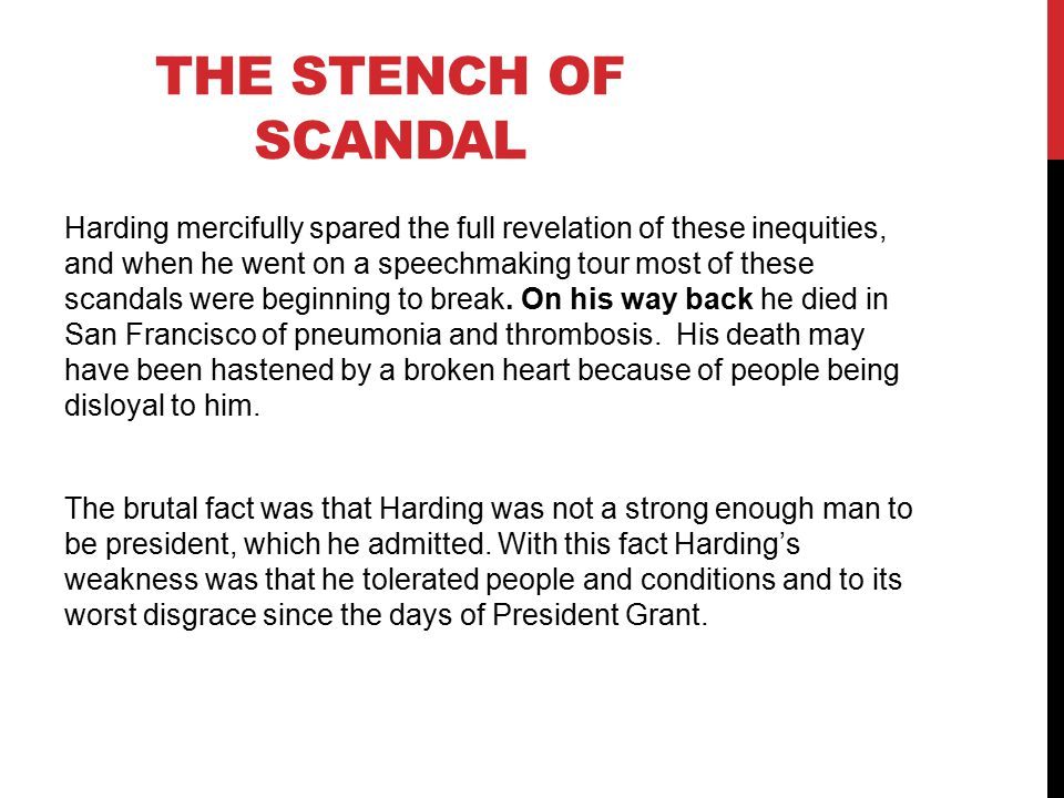 THE STENCH OF SCANDAL Harding mercifully spared the full revelation of these inequities, and when he went on a speechmaking tour most of these scandals were beginning to break.