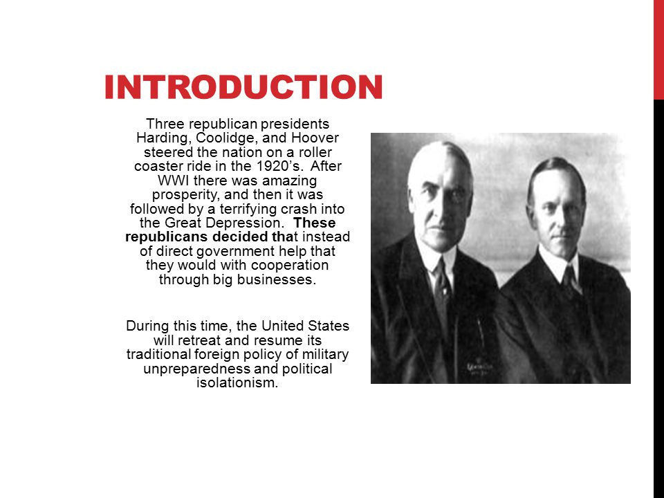 INTRODUCTION Three republican presidents Harding, Coolidge, and Hoover steered the nation on a roller coaster ride in the 1920's.