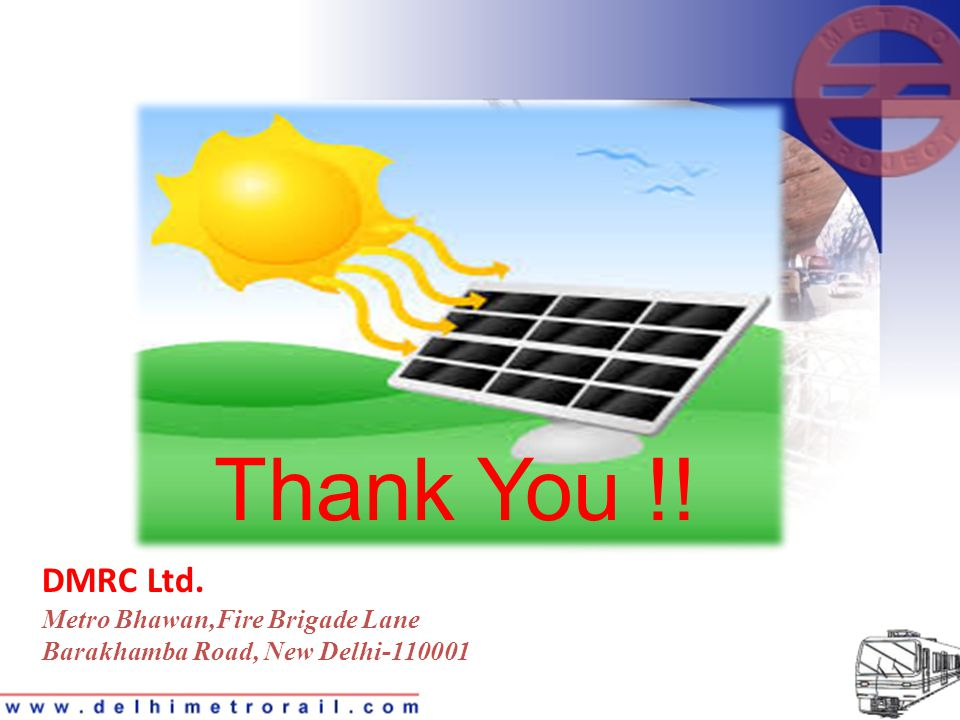 DMRC Ltd. Metro Bhawan,Fire Brigade Lane Barakhamba Road, New Delhi-110001 Thank You !!
