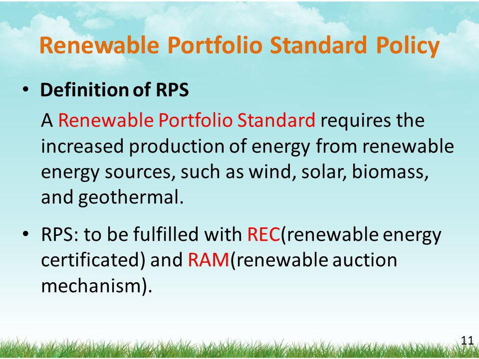 Renewable Portfolio Standard Policy Definition of RPS A Renewable Portfolio Standard requires the increased production of energy from renewable energy