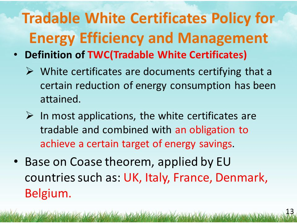 Tradable White Certificates Policy for Energy Efficiency and Management Definition of TWC(Tradable White Certificates)  White certificates are docume