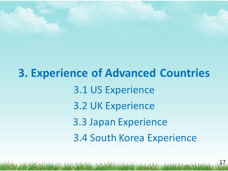 3. Experience of Advanced Countries 3.1 US Experience 3.2 UK Experience 3.3 Japan Experience 3.4 South Korea Experience 17