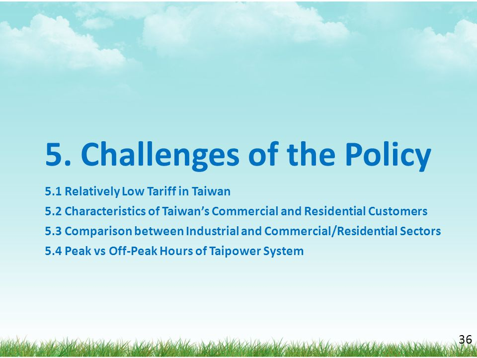 5. Challenges of the Policy 5.1 Relatively Low Tariff in Taiwan 5.2 Characteristics of Taiwan's Commercial and Residential Customers 5.3 Comparison be