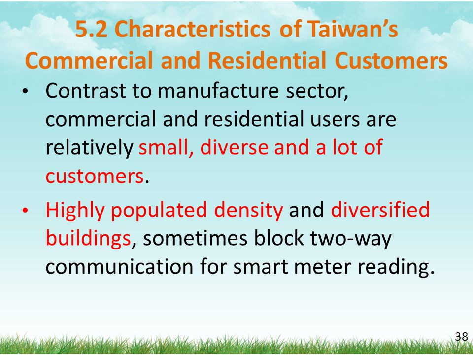 5.2 Characteristics of Taiwan's Commercial and Residential Customers Contrast to manufacture sector, commercial and residential users are relatively s