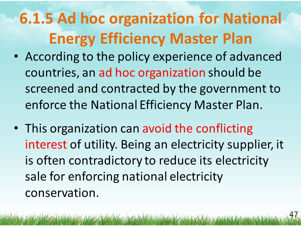 6.1.5 Ad hoc organization for National Energy Efficiency Master Plan According to the policy experience of advanced countries, an ad hoc organization