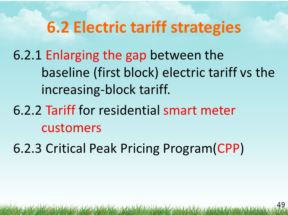 6.2 Electric tariff strategies 6.2.1 Enlarging the gap between the baseline (first block) electric tariff vs the increasing-block tariff. 6.2.2 Tariff