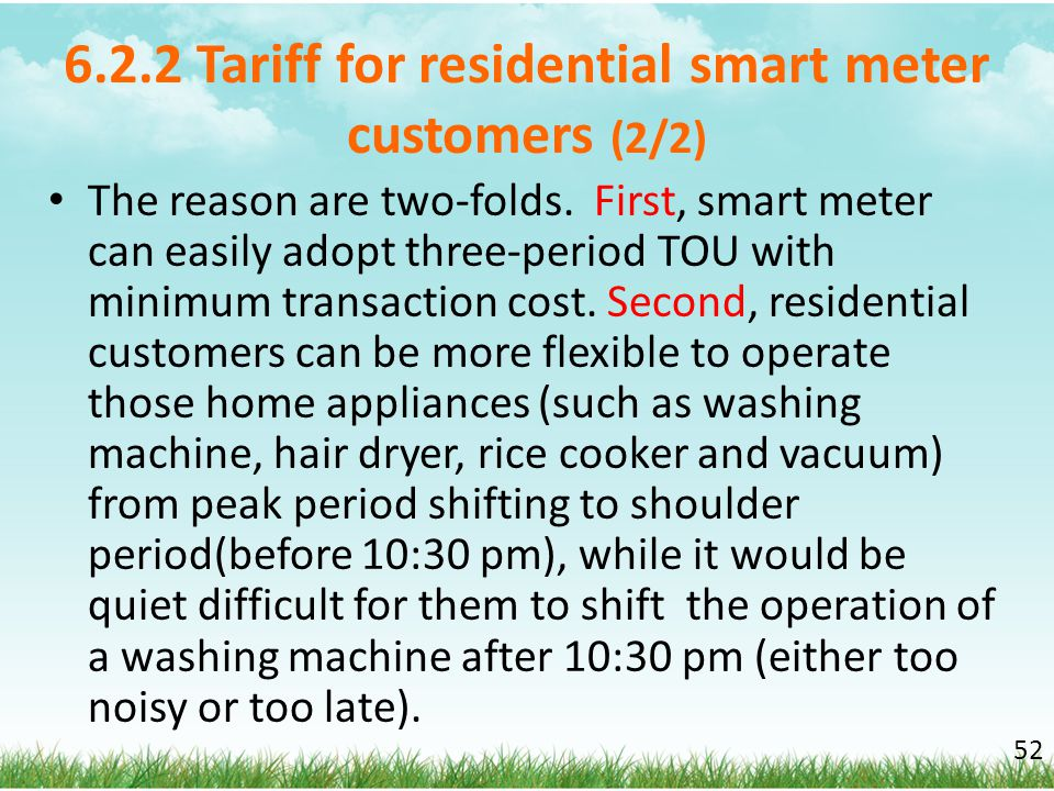 6.2.2 Tariff for residential smart meter customers (2/2) The reason are two-folds. First, smart meter can easily adopt three-period TOU with minimum t