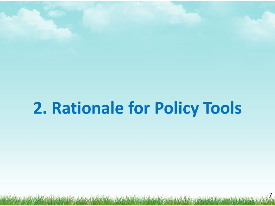 Rationale for the Policy Tools 1.