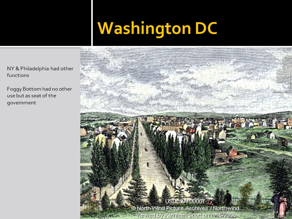 Washington DC NY & Philadelphia had other functions Foggy Bottom had no other use but as seat of the government