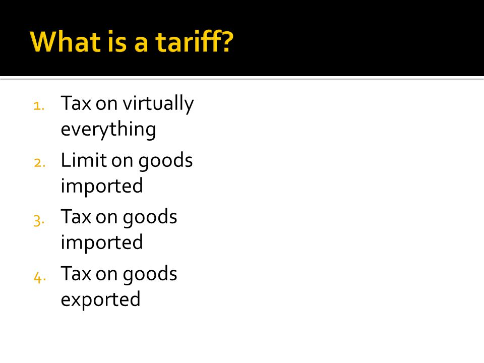 1. Tax on virtually everything 2. Limit on goods imported 3.