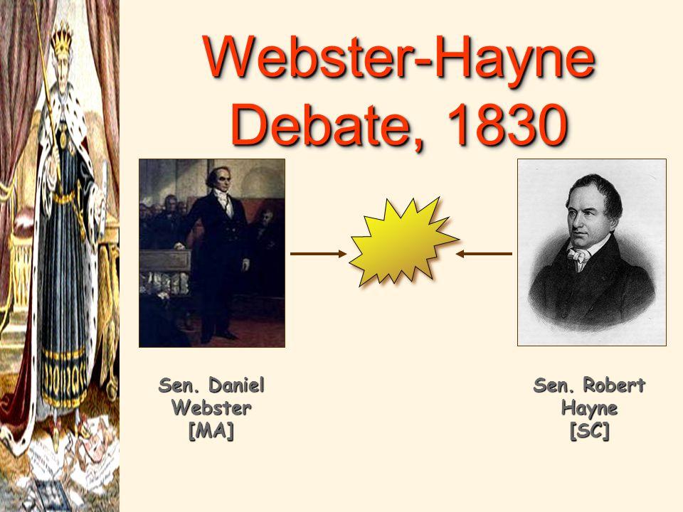 Webster-Hayne Debate, 1830 Sen. Daniel Webster [MA] Sen. Robert Hayne [SC]
