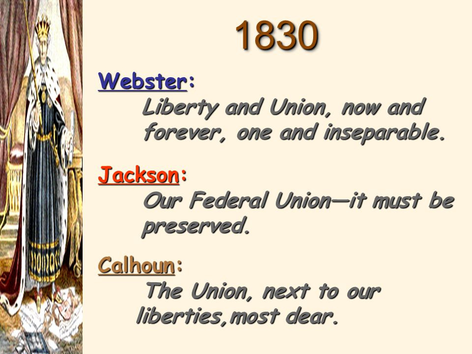 18301830 Webster: Liberty and Union, now and forever, one and inseparable.
