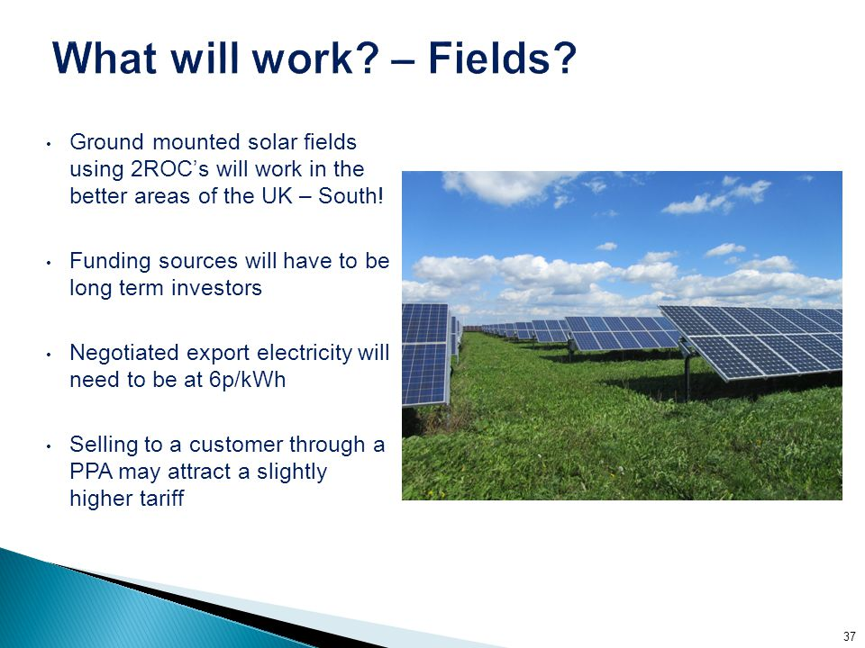 Ground mounted solar fields using 2ROC's will work in the better areas of the UK – South.