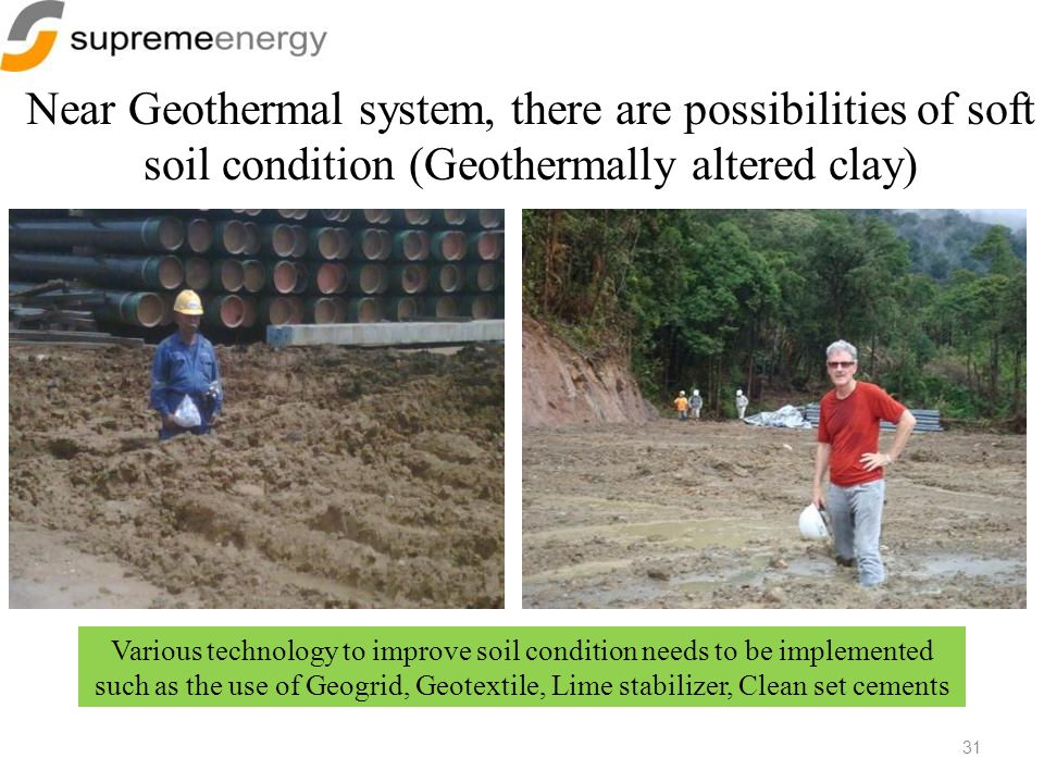Near Geothermal system, there are possibilities of soft soil condition (Geothermally altered clay) 31 Various technology to improve soil condition nee