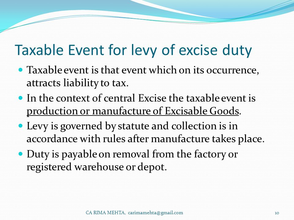 Taxable Event for levy of excise duty Taxable event is that event which on its occurrence, attracts liability to tax.