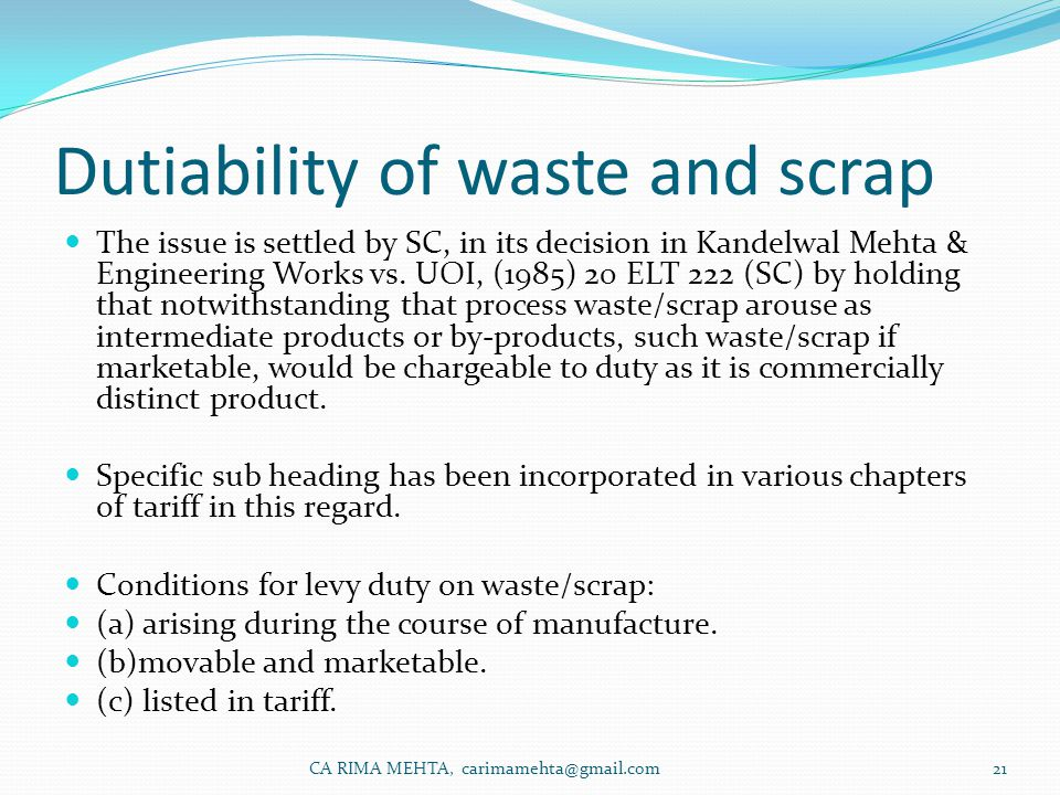 Dutiability of waste and scrap The issue is settled by SC, in its decision in Kandelwal Mehta & Engineering Works vs.