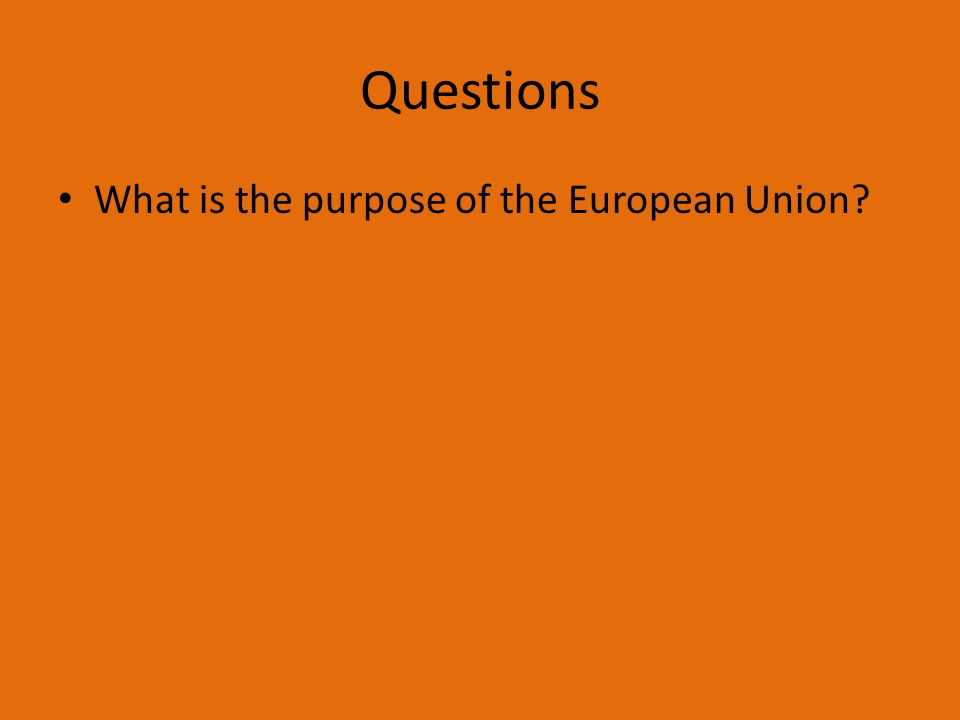 Questions What is the purpose of the European Union?