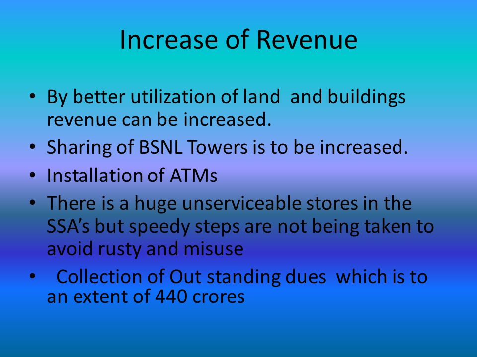Increase of Revenue By better utilization of land and buildings revenue can be increased.