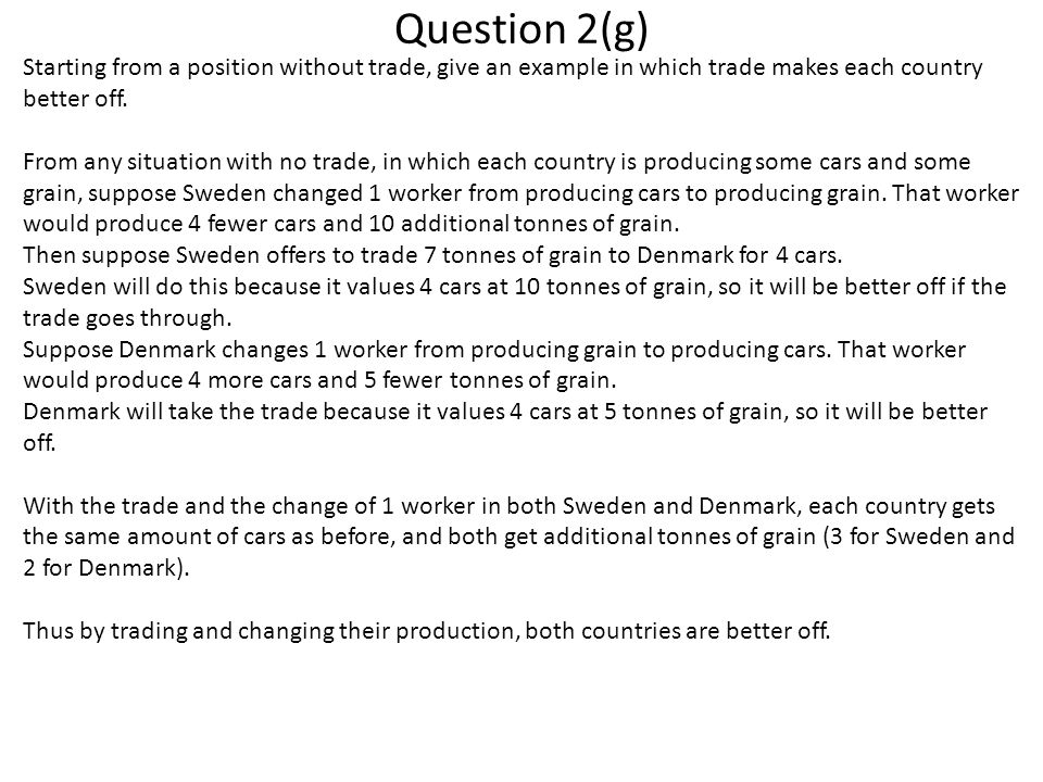 Question 2(g) Starting from a position without trade, give an example in which trade makes each country better off. From any situation with no trade,