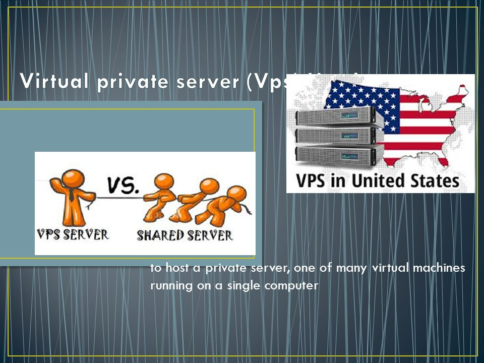 to host a private server, one of many virtual machines running on a single computer