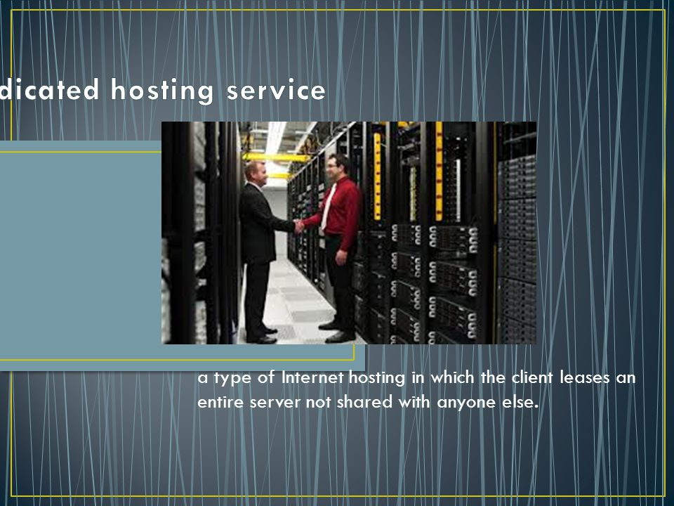 a type of Internet hosting in which the client leases an entire server not shared with anyone else.
