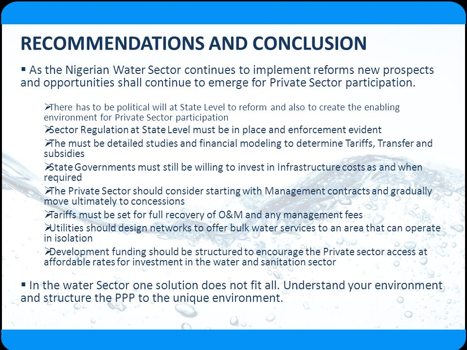 RECOMMENDATIONS AND CONCLUSION  As the Nigerian Water Sector continues to implement reforms new prospects and opportunities shall continue to emerge