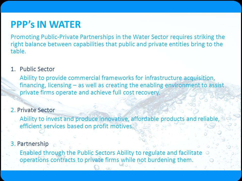PPP's IN WATER Promoting Public-Private Partnerships in the Water Sector requires striking the right balance between capabilities that public and priv