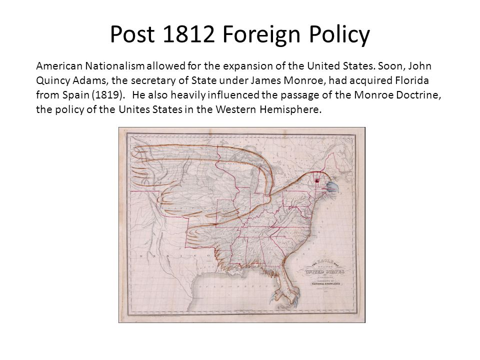 Post 1812 Foreign Policy American Nationalism allowed for the expansion of the United States.