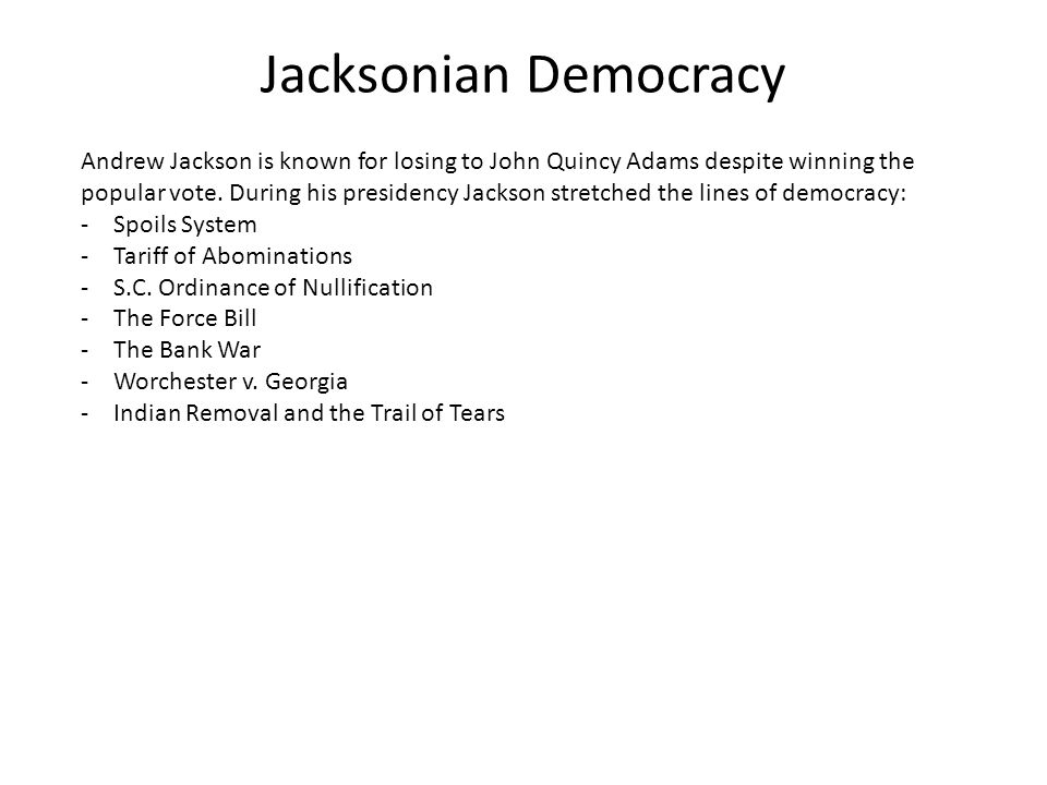 Jacksonian Democracy Andrew Jackson is known for losing to John Quincy Adams despite winning the popular vote.