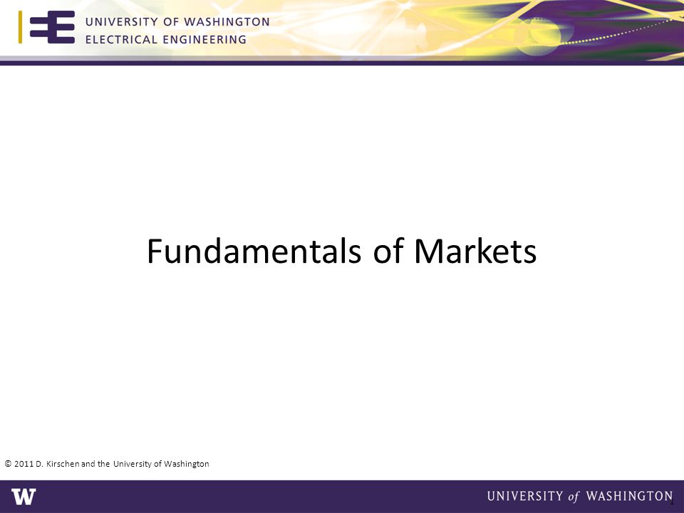Fundamentals of Markets © 2011 D. Kirschen and the University of Washington 1