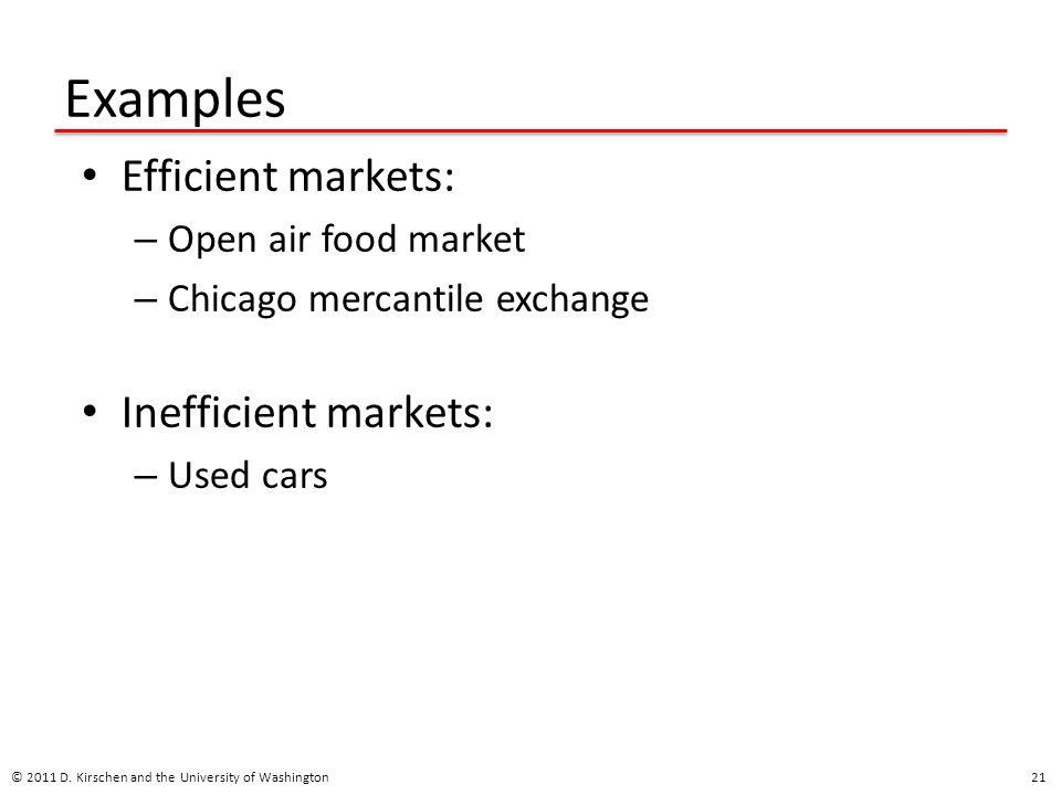 Examples Efficient markets: – Open air food market – Chicago mercantile exchange Inefficient markets: – Used cars © 2011 D.