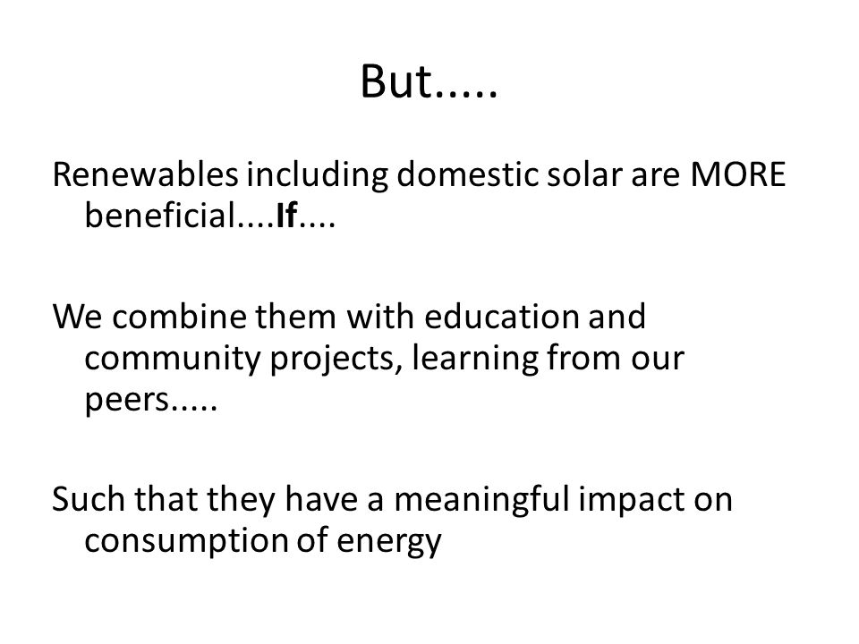 But.....Renewables including domestic solar are MORE beneficial....If....
