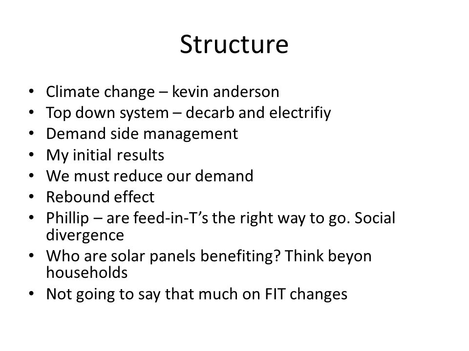 Structure Climate change – kevin anderson Top down system – decarb and electrifiy Demand side management My initial results We must reduce our demand