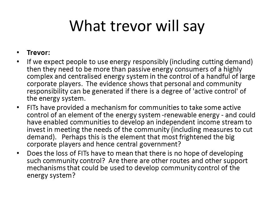 What trevor will say Trevor: If we expect people to use energy responsibly (including cutting demand) then they need to be more than passive energy co