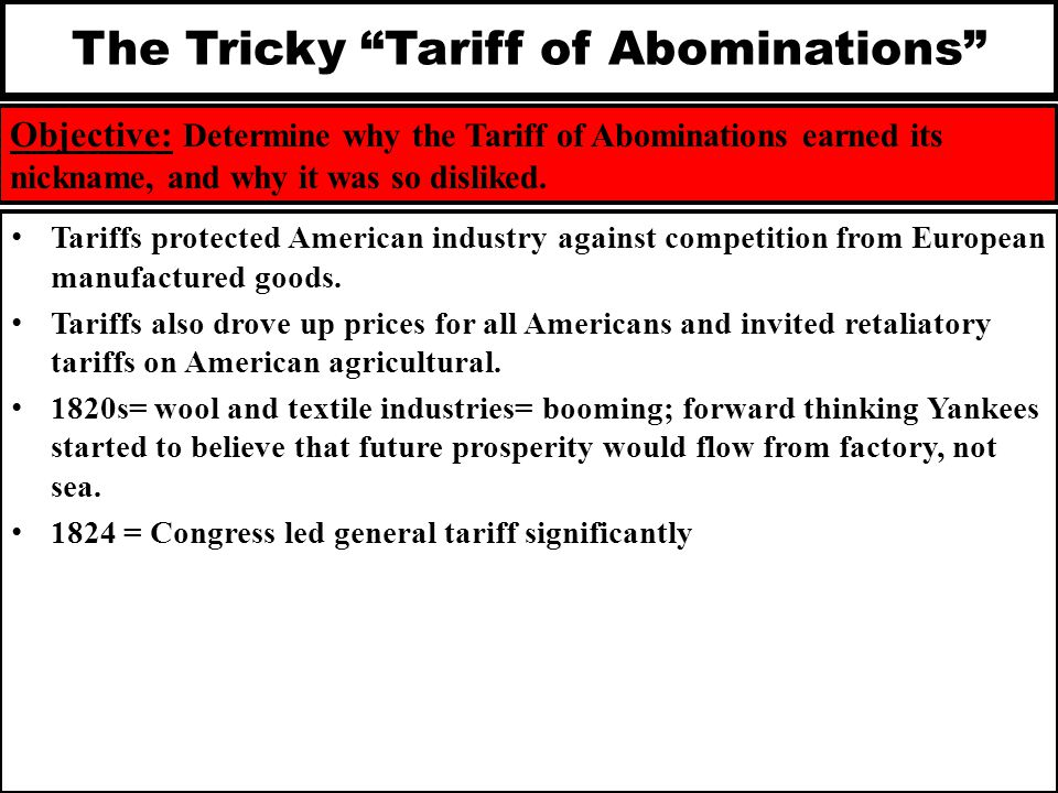 "The Tricky ""Tariff of Abominations"" Objective: Determine why the Tariff of Abominations earned its nickname, and why it was so disliked. Tariffs prote"