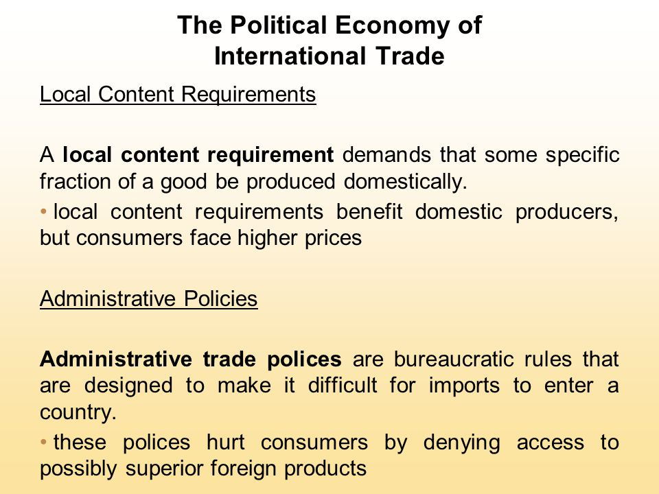 The Political Economy of International Trade Local Content Requirements A local content requirement demands that some specific fraction of a good be p