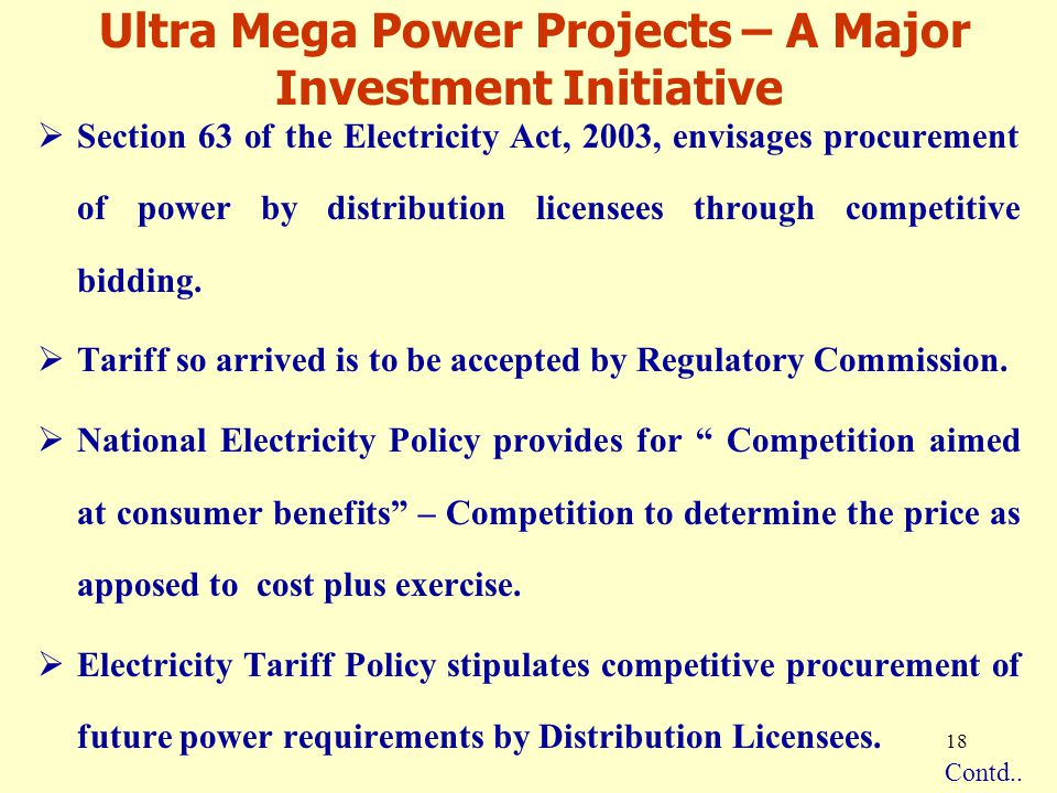 18 Ultra Mega Power Projects – A Major Investment Initiative  Section 63 of the Electricity Act, 2003, envisages procurement of power by distribution licensees through competitive bidding.