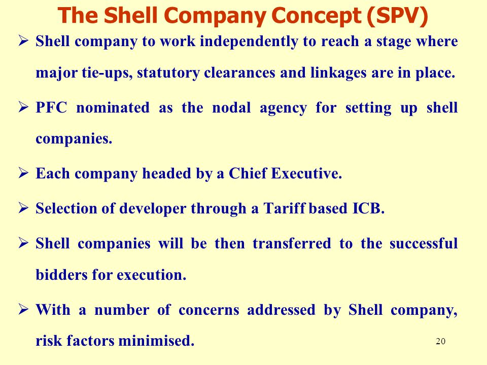 20 The Shell Company Concept (SPV)  Shell company to work independently to reach a stage where major tie-ups, statutory clearances and linkages are i