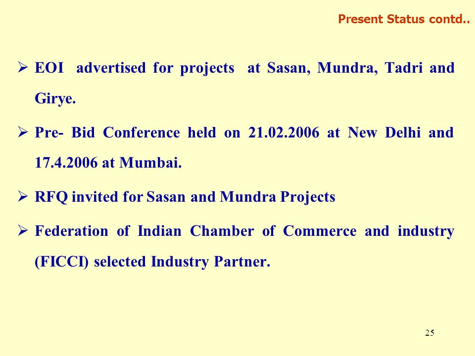 25 Present Status contd..  EOI advertised for projects at Sasan, Mundra, Tadri and Girye.