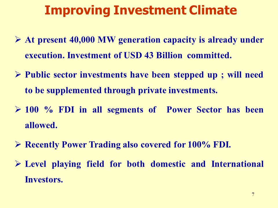 7 Improving Investment Climate  At present 40,000 MW generation capacity is already under execution. Investment of USD 43 Billion committed.  Public