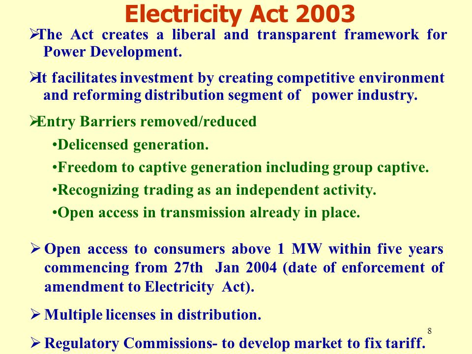 8  The Act creates a liberal and transparent framework for Power Development.  It facilitates investment by creating competitive environment and ref