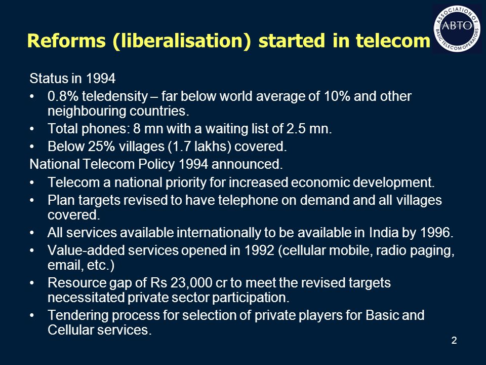 2 Reforms (liberalisation) started in telecom Status in 1994 0.8% teledensity – far below world average of 10% and other neighbouring countries. Total