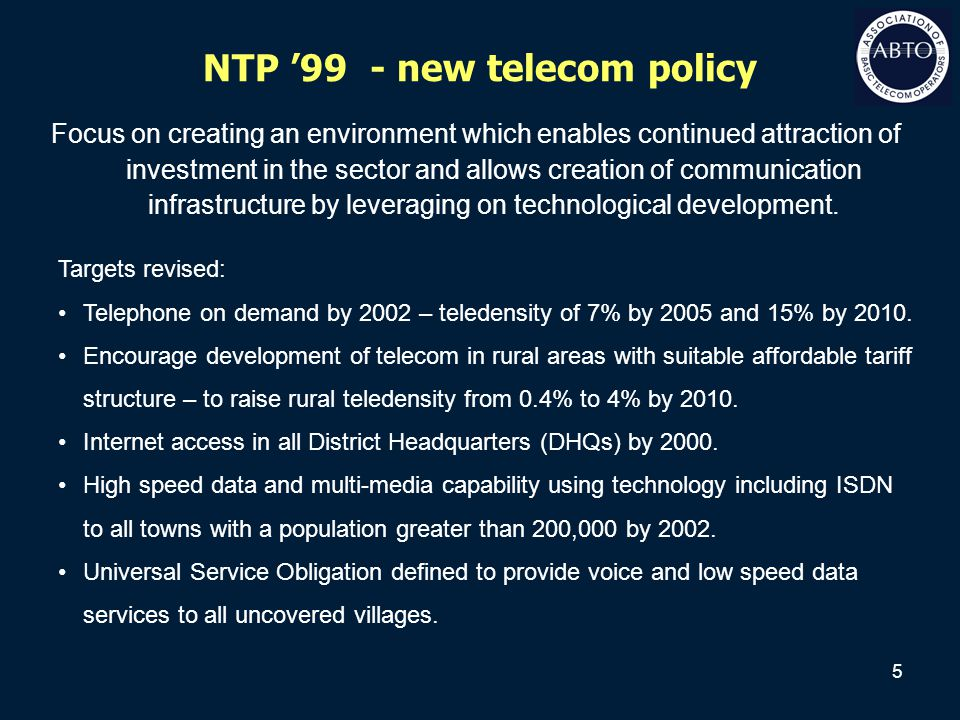 5 NTP '99 - new telecom policy Focus on creating an environment which enables continued attraction of investment in the sector and allows creation of