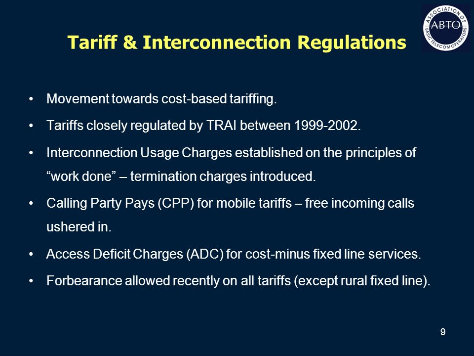 9 Tariff & Interconnection Regulations Movement towards cost-based tariffing. Tariffs closely regulated by TRAI between 1999-2002. Interconnection Usa