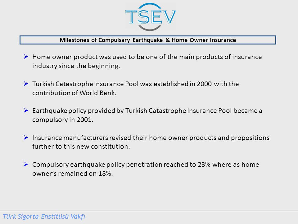 Features of Compulsory Earthquake & Home Owner Insurances Home Owner Insurable Property Independent sections situated inside residental buildings but used as small business establishment, bureau and similar purposes, Independent sections within the context of the Condominium Law No: 634, Building constructed as dwellings on lands subject to private ownership and has registered title deed, Independent sections situated inside residental buildings but used as small business establishment, bureau and similar purposes.