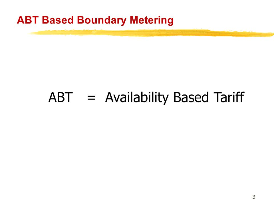 34 ABT Based Boundary Metering Tariff System Prevalent previously No Incentives No Punishment