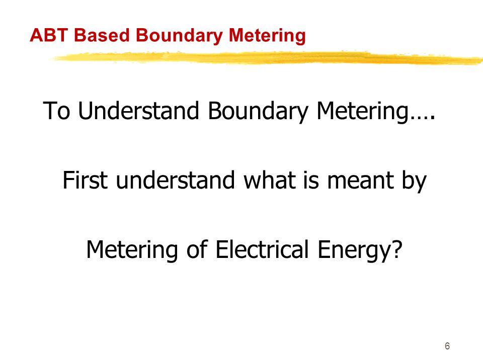 47 ABT Based Boundary Metering So ABT Based Boundary Metering means Boundary Metering based upon ABT type meters
