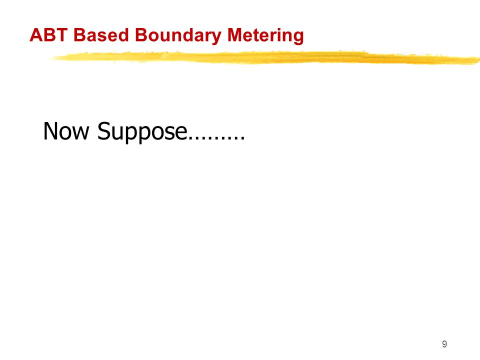 20 ABT Based Boundary Metering Now We Understood What is Boundary Metering Boundary Metering Means Measurement of Energy Transaction Across a Region Region in our case Normally means Another Power Utility or OA Customers