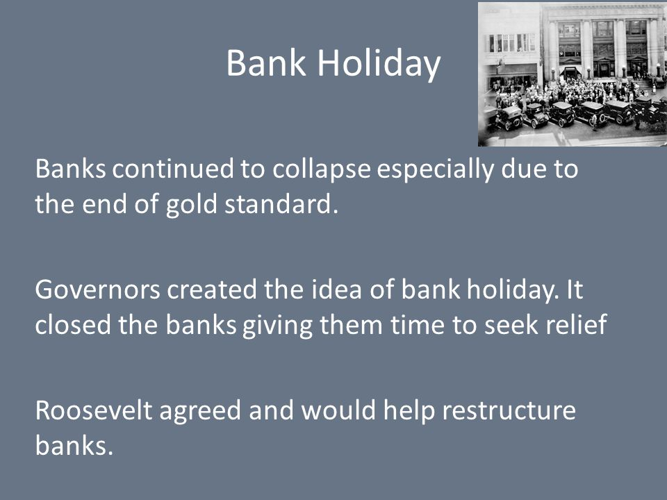Bank Holiday Banks continued to collapse especially due to the end of gold standard.
