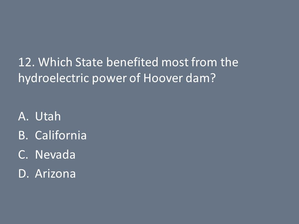 12. Which State benefited most from the hydroelectric power of Hoover dam.